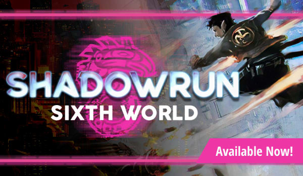 Shadowrun Sixth World available now