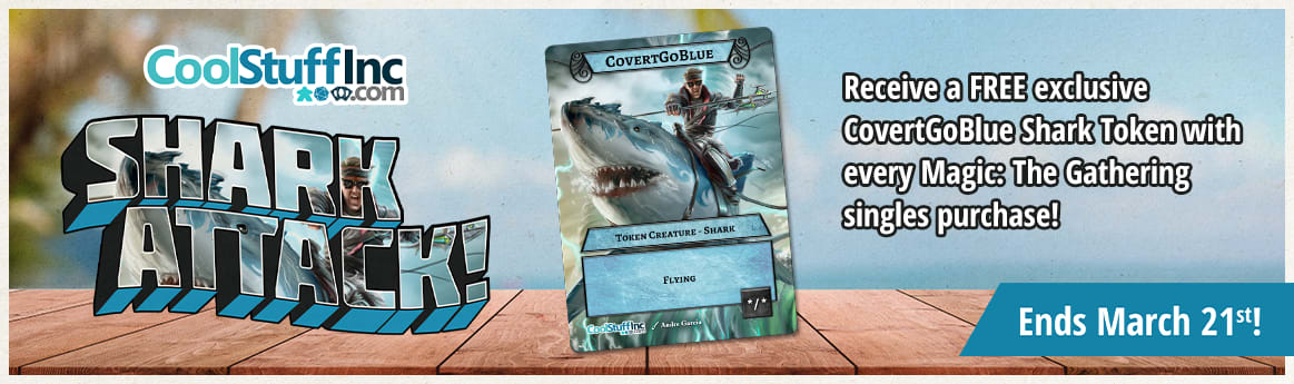 Shark Attack! Get a free Covert Go Blue shark token with each Magic singles purchase! Ends March 21st.