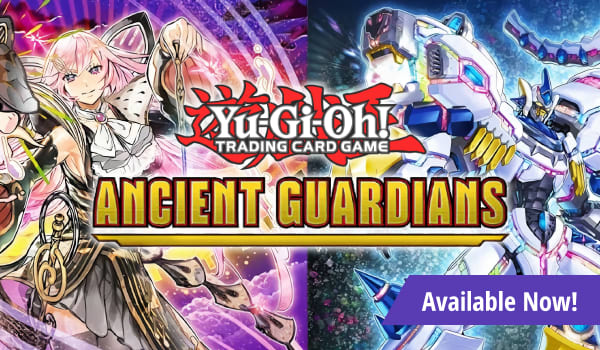Yu-Gi-Oh Ancient Guardians available now!