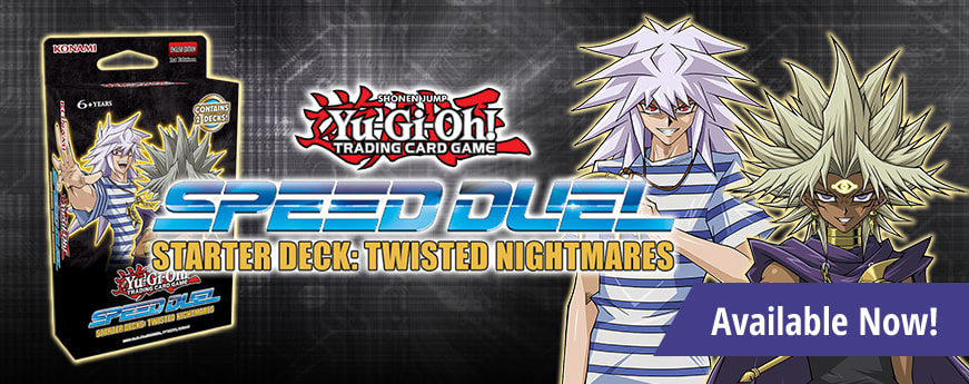 Starter Deck: Speed Duel Twisted Nightmares available now!