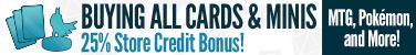 Always Buying Cards and Minis - 25% Store Credit Bonus