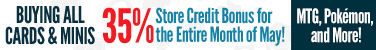 Always Buying Cards and Minis - 35% Store Credit Bonus