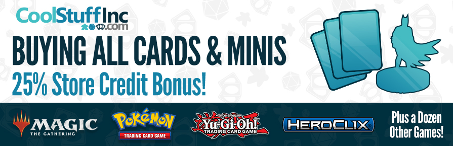 Always Buying Cards and Minis - 25% Store Credit Bonus