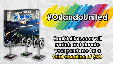 #OrlandoUnited X-Wing Special - All Proceeds Matched bu CoolStuffInc.com