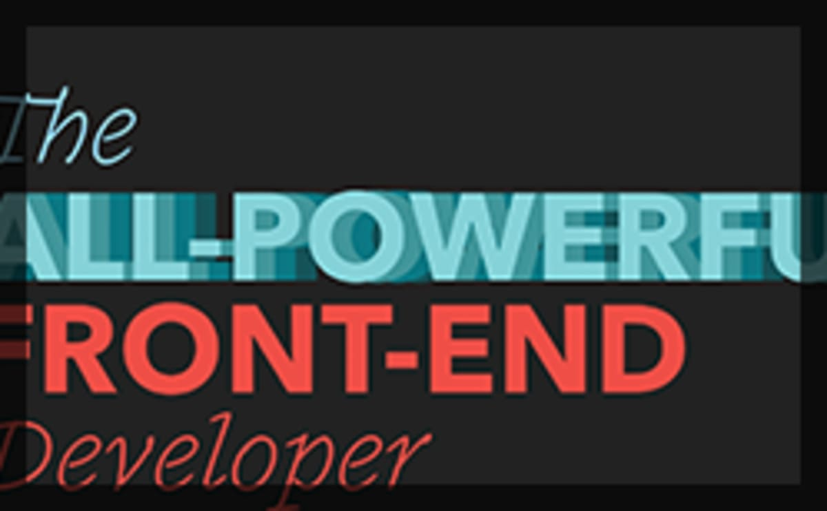 Thumbnail for #160: The All-Powerful Front-End Developer