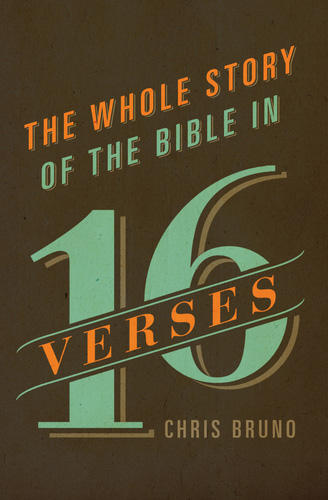 "Cover of ""The Whole Story of the Bible in 16 Verses"" by Chris Bruno"