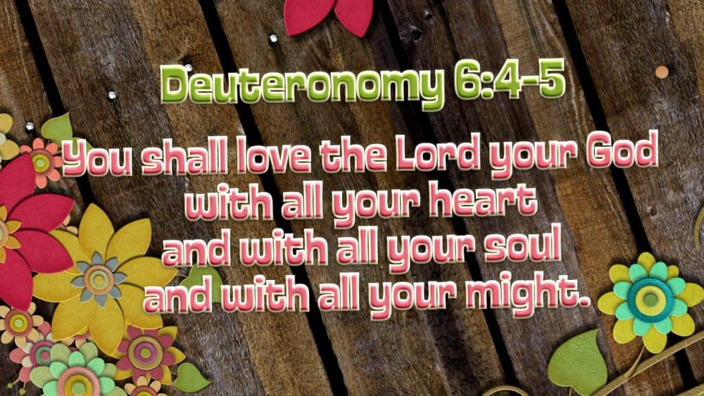 Deuteronomy 6:4-5 (Flowers)
