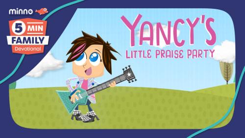 Yancy's Little Praise Party - 5 Minute Family Devotional