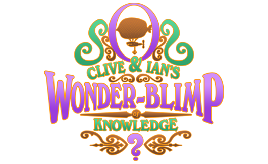 Clive and Ian's Wonderblimp of Knowledge