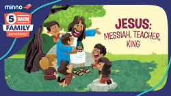 Jesus: Messiah, Teacher, King - 5 Minute Family Devotional