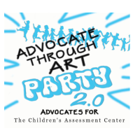 "Second Annual ""Advocate Through Art Party"" benefiting The Children's Assessment Center"