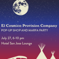 El Cosmico Provison Company Pop-Up Shop and Marfa Party Hotel San Jose poster July 2015