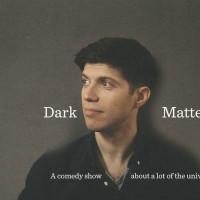 Dark Matter: A Comedy Show
