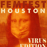 Femfest Houston: Virus Edition