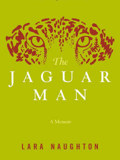 The Jaguar Man by Lara Naughton