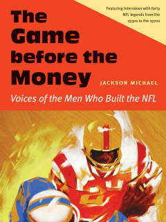 The Game Before the Money: Voices of the Men Who Built the NFL