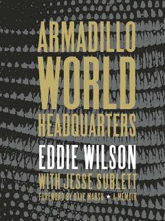 Armadillo World Headquarters by Eddie Wilson and Jason Sublett