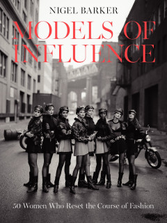 Models of Influence: 50 Women Who Reset the Course of Fashion