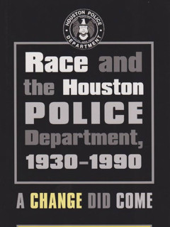 Race and the Houston Police Department, 1930–1990: A Change Did Come