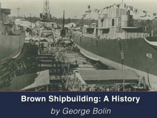 Houston Maritime Museum presents  Brown Shipbuilding: A History
