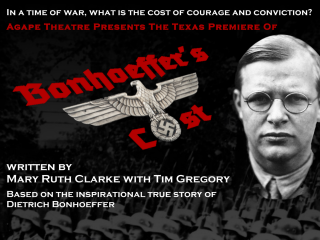 Agape Theatre Inc presents <i>Bonhoeffer's Cost</i> Texas premier