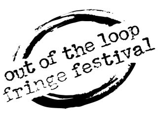 Out of the Loop Fringe Festival