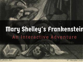 Mary Shelley's Frankenstein: an Interactive Adventure
