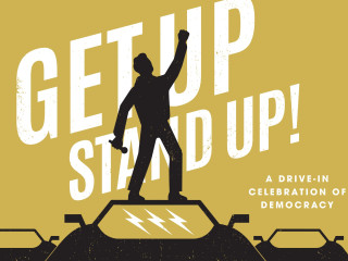 Get Up, Stand Up! A Drive-In Celebration of Democracy