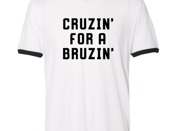 Cruzin for a Bruzin t-shirt