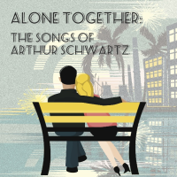Bayou City Concert Musicals presents Alone Together: The Songs of Arthur Schwartz