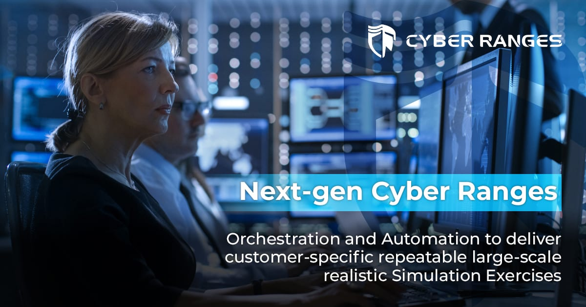 NEXT-GEN CYBER RANGES DELIVERING CUSTOMER-SPECIFIC REPEATABLE LARGE-SCALE REALISTIC EXERCISES