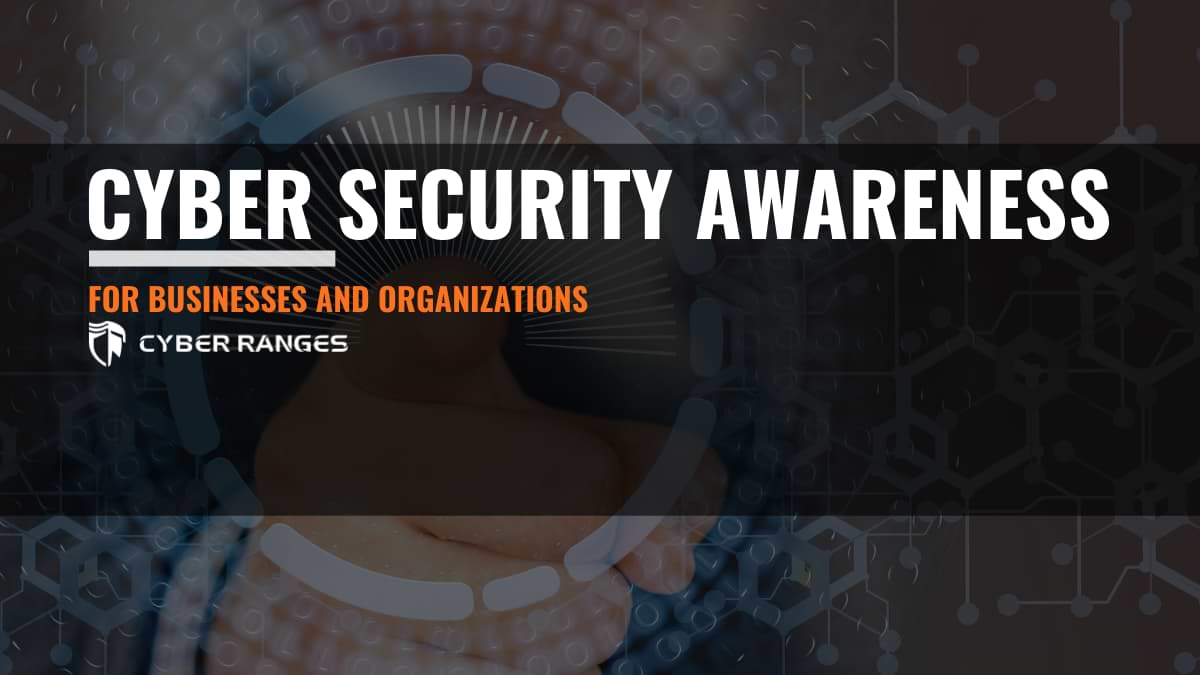 CYBER SECURITY AWARENESS FOR ORGANIZATIONS AND BUSINESSES