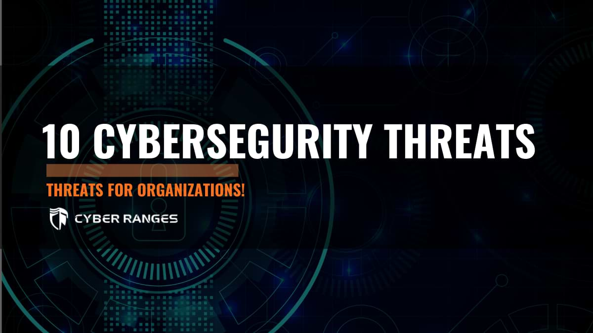 10 BIGGEST CYBER SECURITY THREATS FOR ORGANISATIONS