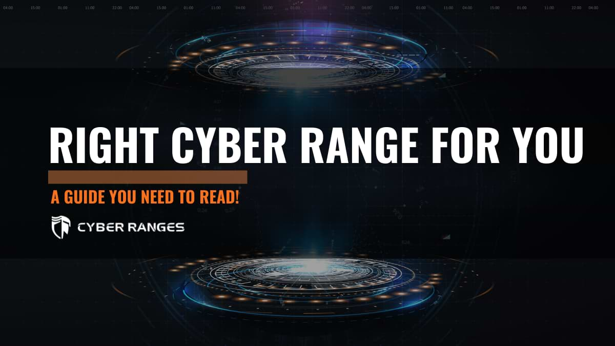 LEARN TO SELECT THE RIGHT CYBER RANGE FOR YOU!