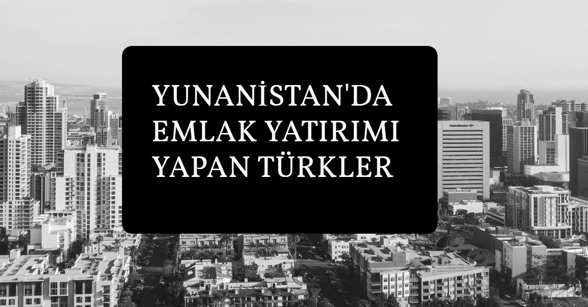 yunanistan emlak yatırımı yapan türkler