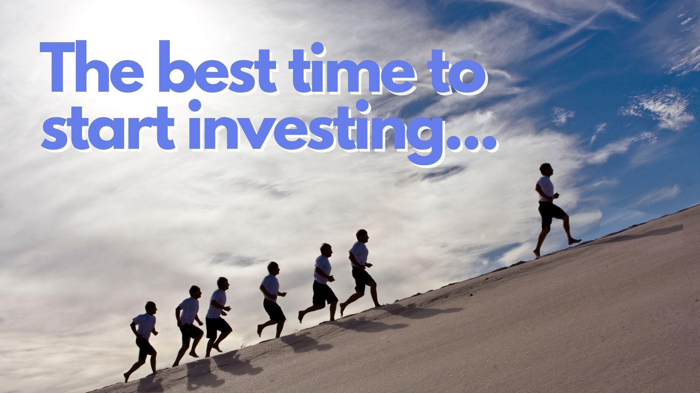 The best time to start investing...