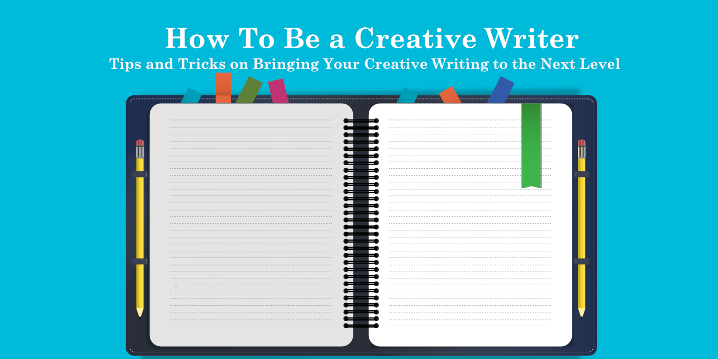 Tips and Tricks on Bringing Your Creative Writing to the Next Level