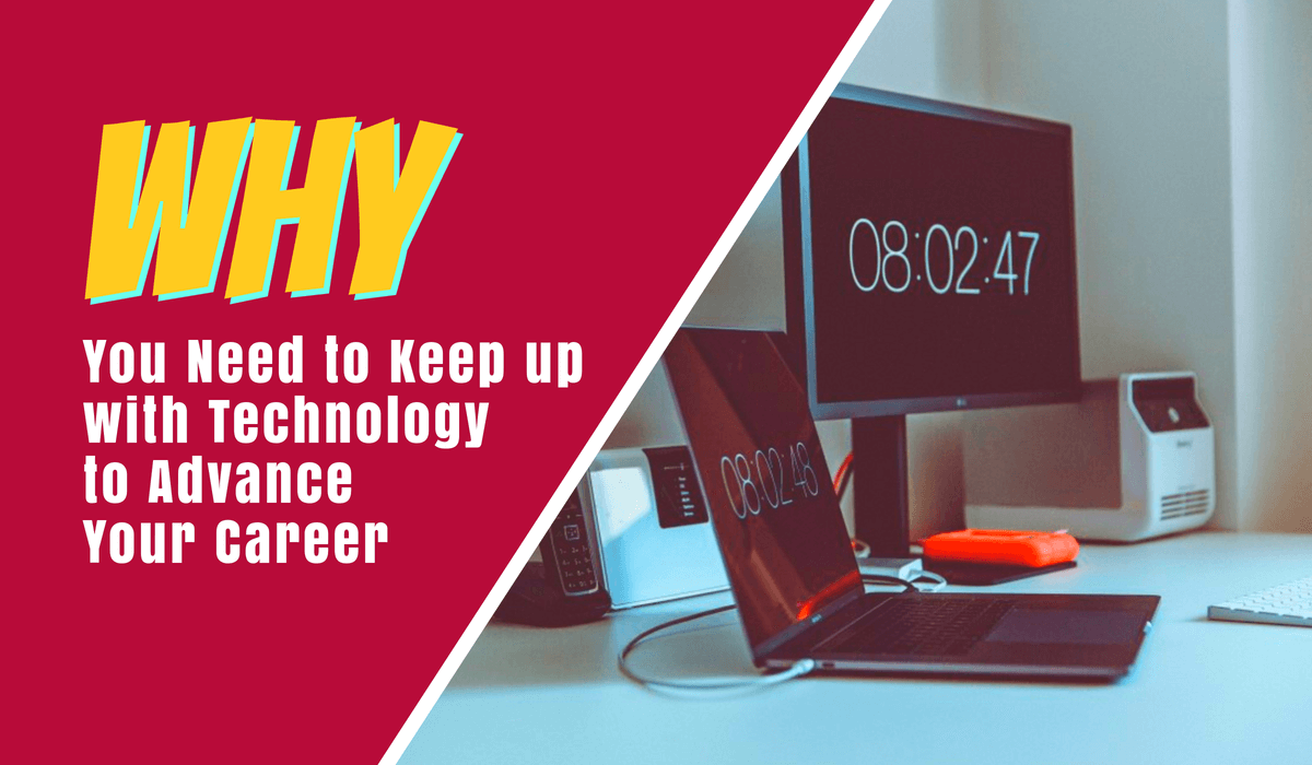 Keep up with Technology to Advance Your Career