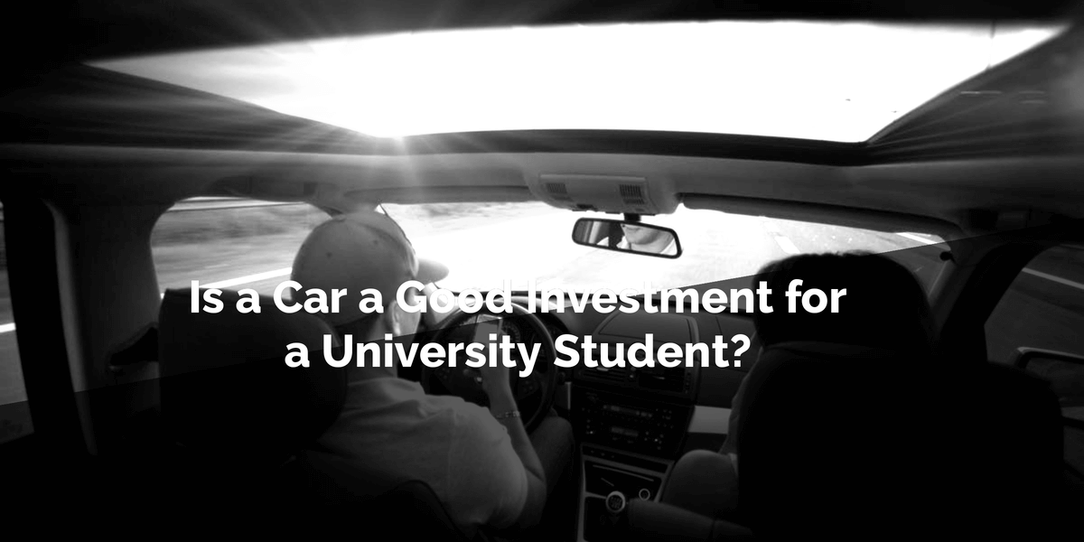 Is a Car a Good Investment for a University Student?