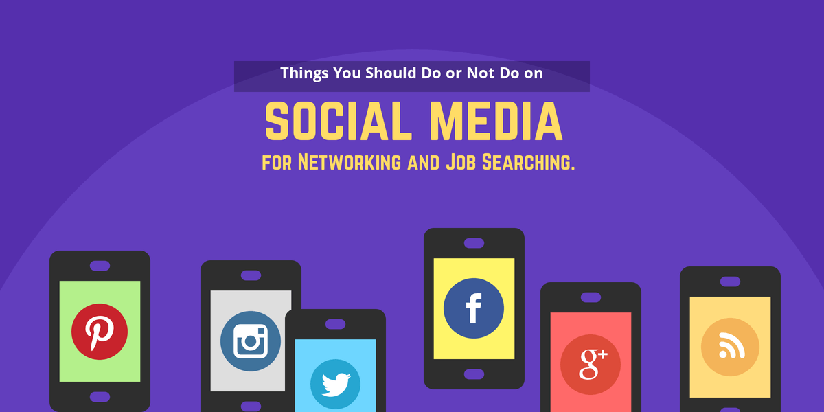 Things You Should Do or Not Do on Social Media for Networking and Job Searching