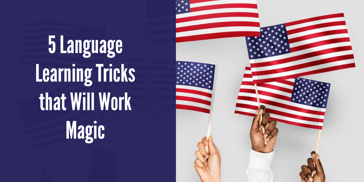 5 Language Learning Tricks that Will Work Magic
