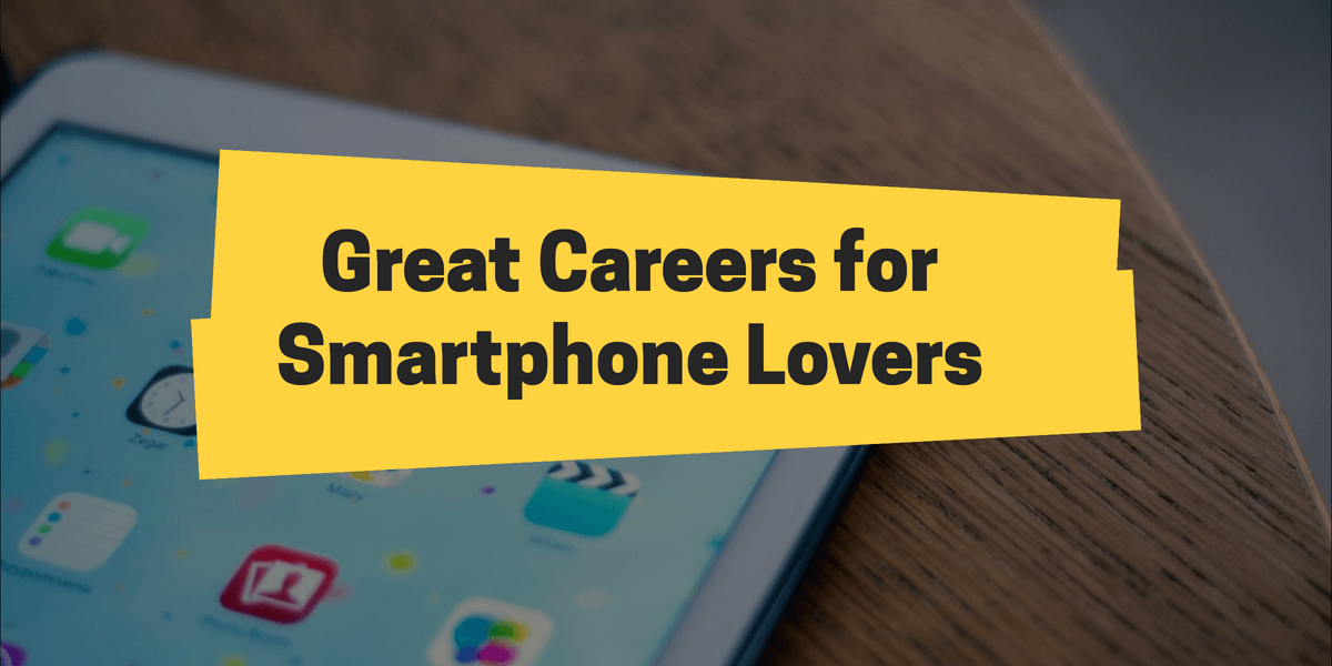Great Careers for Smartphone Lovers