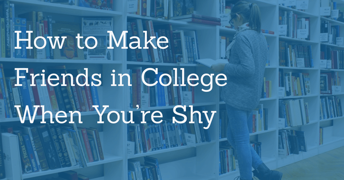 For the Introverts—How to Make Friends in College When You ...