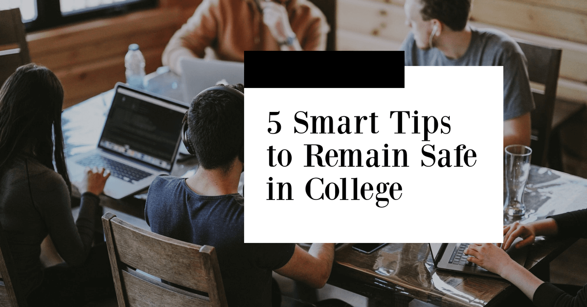 Smart Tips to Remain Safe in College