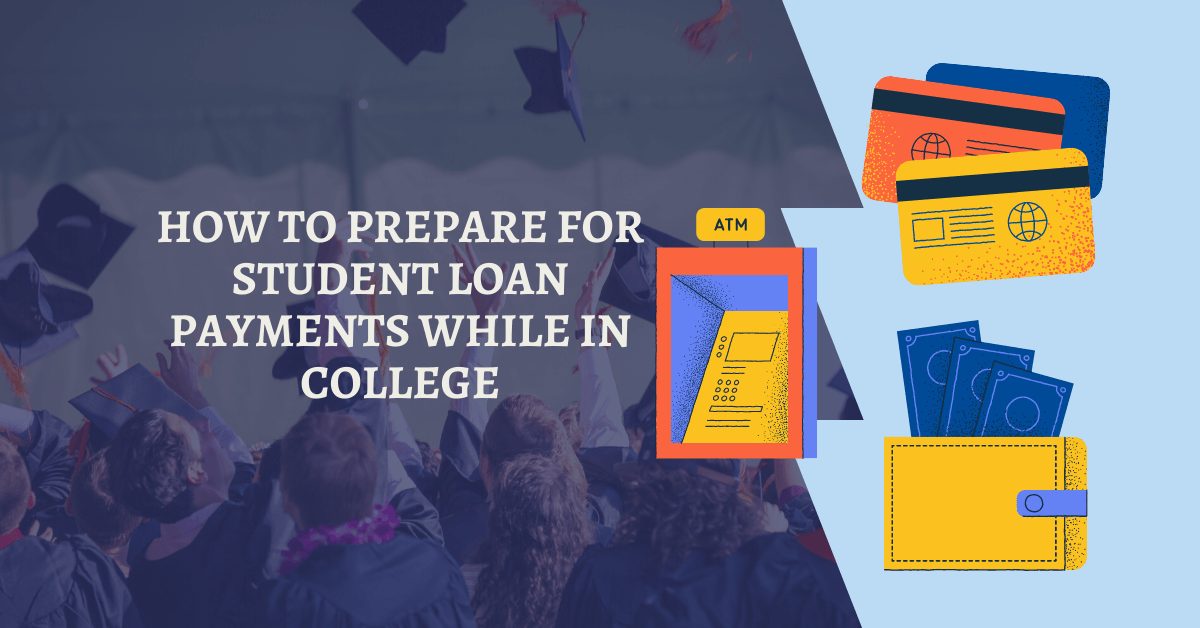 How to Prepare for Student Loan Payments While in College