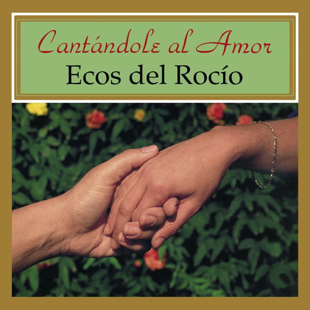 Ecos Del Rocio - Cantandole Al Amor