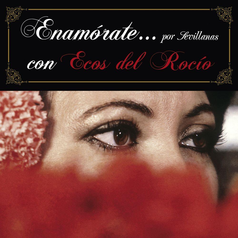 Ecos Del Rocio - Enamorate Por Sevillanas