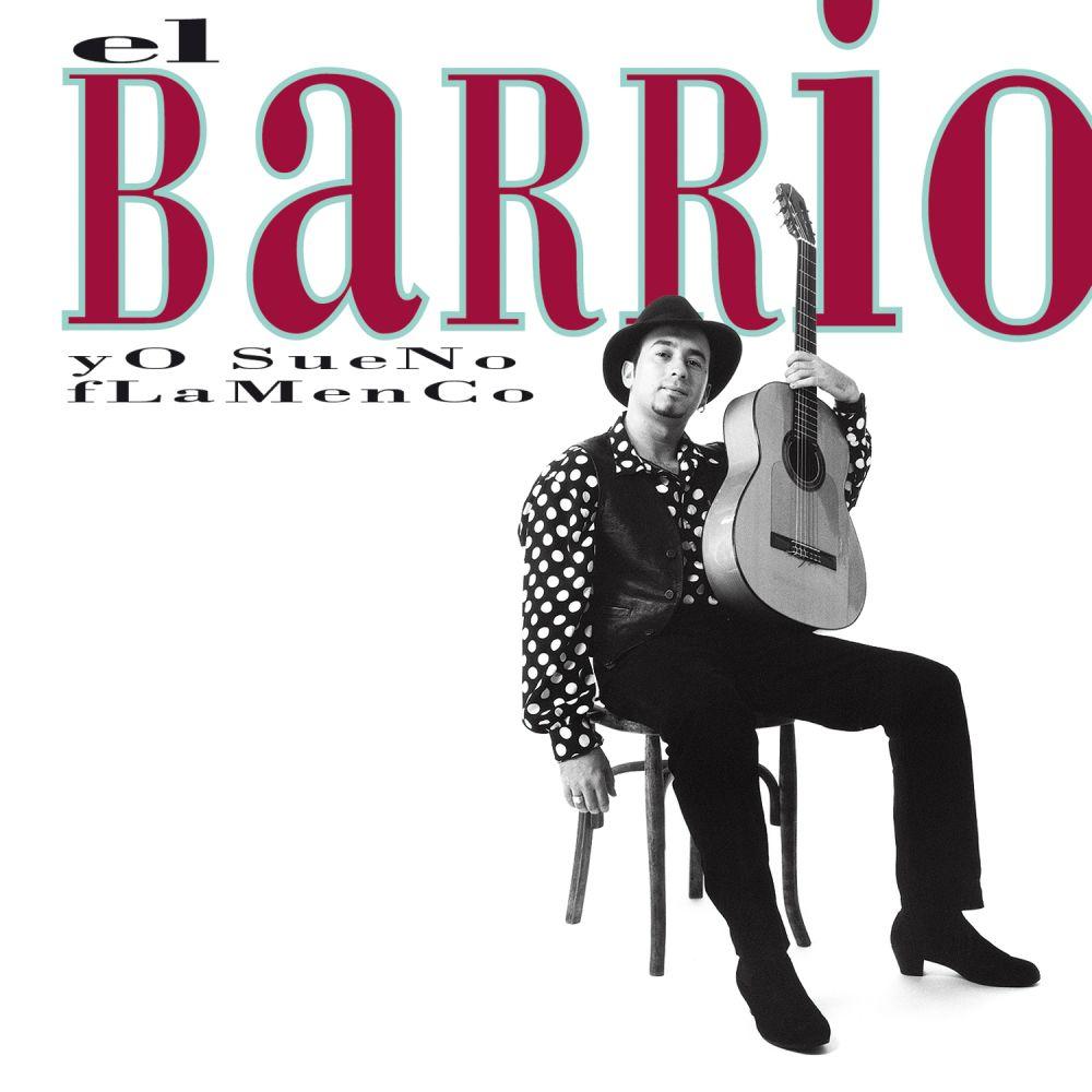 El Barrio - Yo Sueno Flamenco