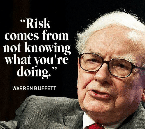 Risk comes from not knowing what you are doing in any business as quoted by warren buffet