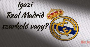 Igazi Real Madrid szurkoló vagy?